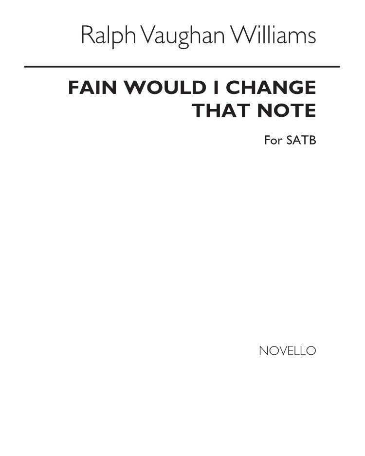 Fain would I change that note