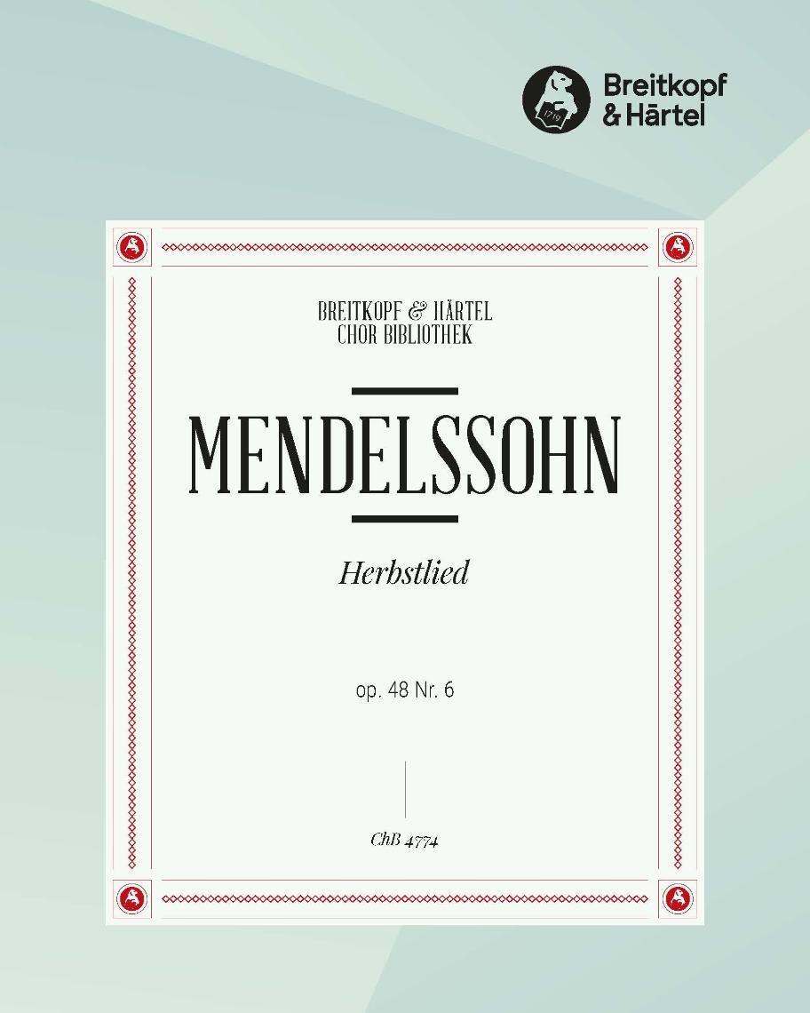 """6 Lieder op. 48 - 6. Herbstlied """"Holder Lenz, du bist dahin"""" MWV F 17"""