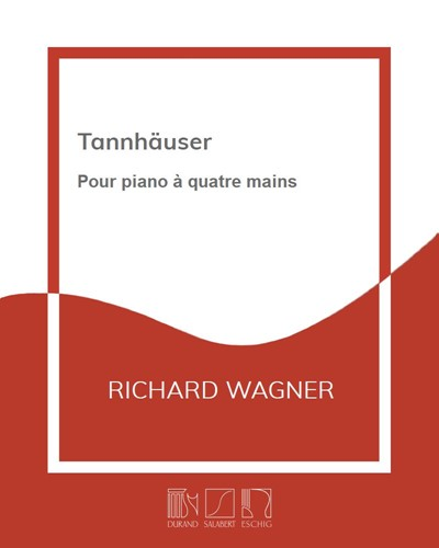Tannhäuser - Réduction pour piano à quatre mains