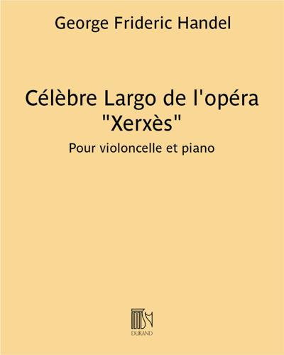 """Célèbre Largo (air extrait de l'Opera """"Xerxès"""") - Transcription pour violoncelle et piano"""