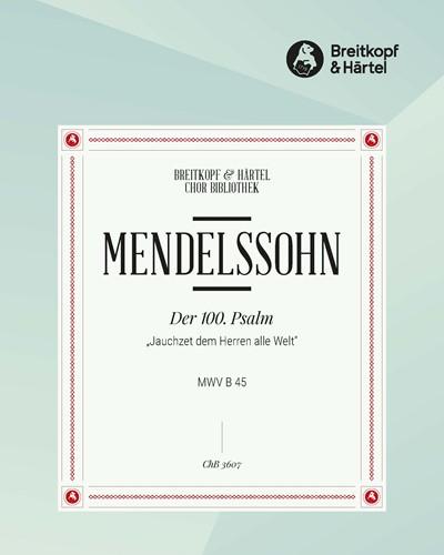 """Der 100. Psalm MWV B 45 """"Jauchzet dem Herren alle Welt"""""""