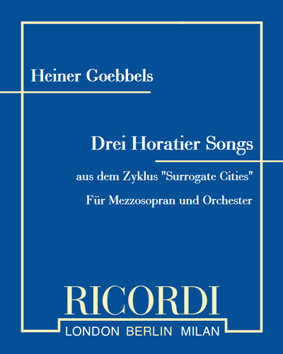 "Drei Horatier Songs (aus dem Zyklus ""Surrogate Cities"")"