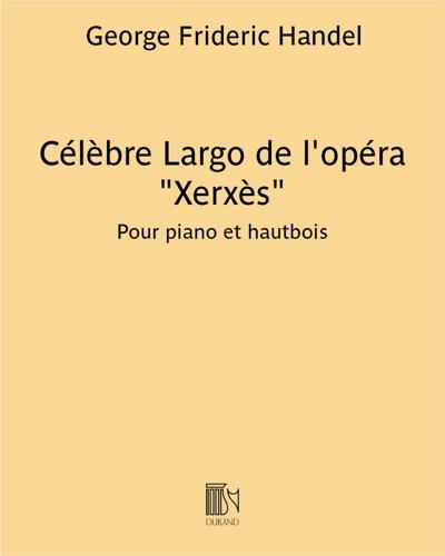 """Célèbre Largo (air extrait de l'Opéra """"Xerxès"""") - Pour piano et hautbois"""