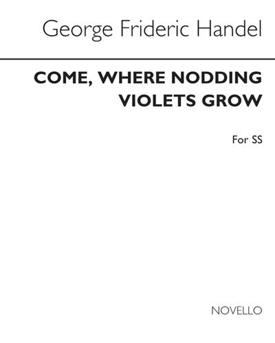 Come Where Nodding Violets Grow