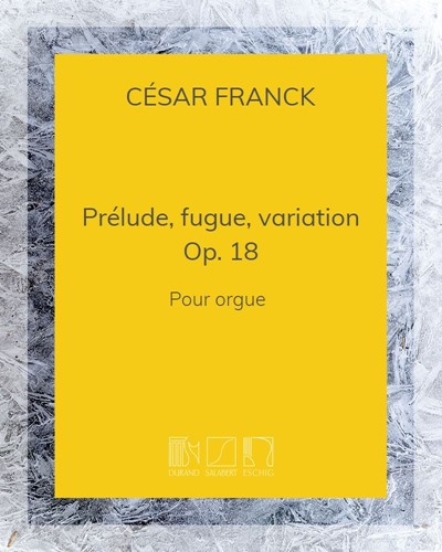 Prélude, fugue, variation Op. 18 - Pour orgue