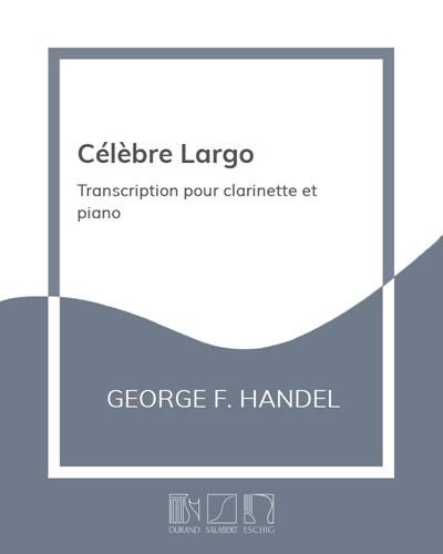 """Célèbre Largo (air extrait de l'Opera """"Xerxès"""") - Transcription pour clarinette et piano"""