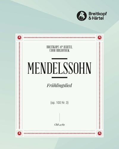 """4 Lieder (op. 100) - 3. Frühlingslied """"Berg und Tal will ich durchstreifen"""" MWV F 30"""