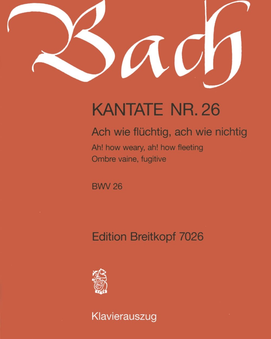 """Kantate BWV 26 """"Ach wie flüchtig, ach wie nichtig"""""""